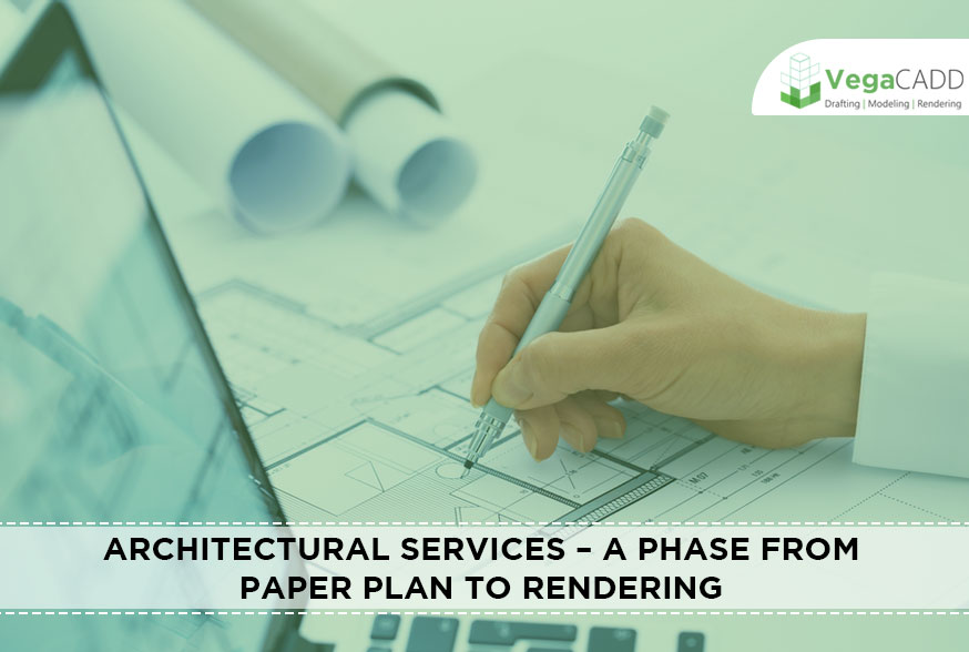 Architectural Services – A Phase From Paper Plan To Rendering